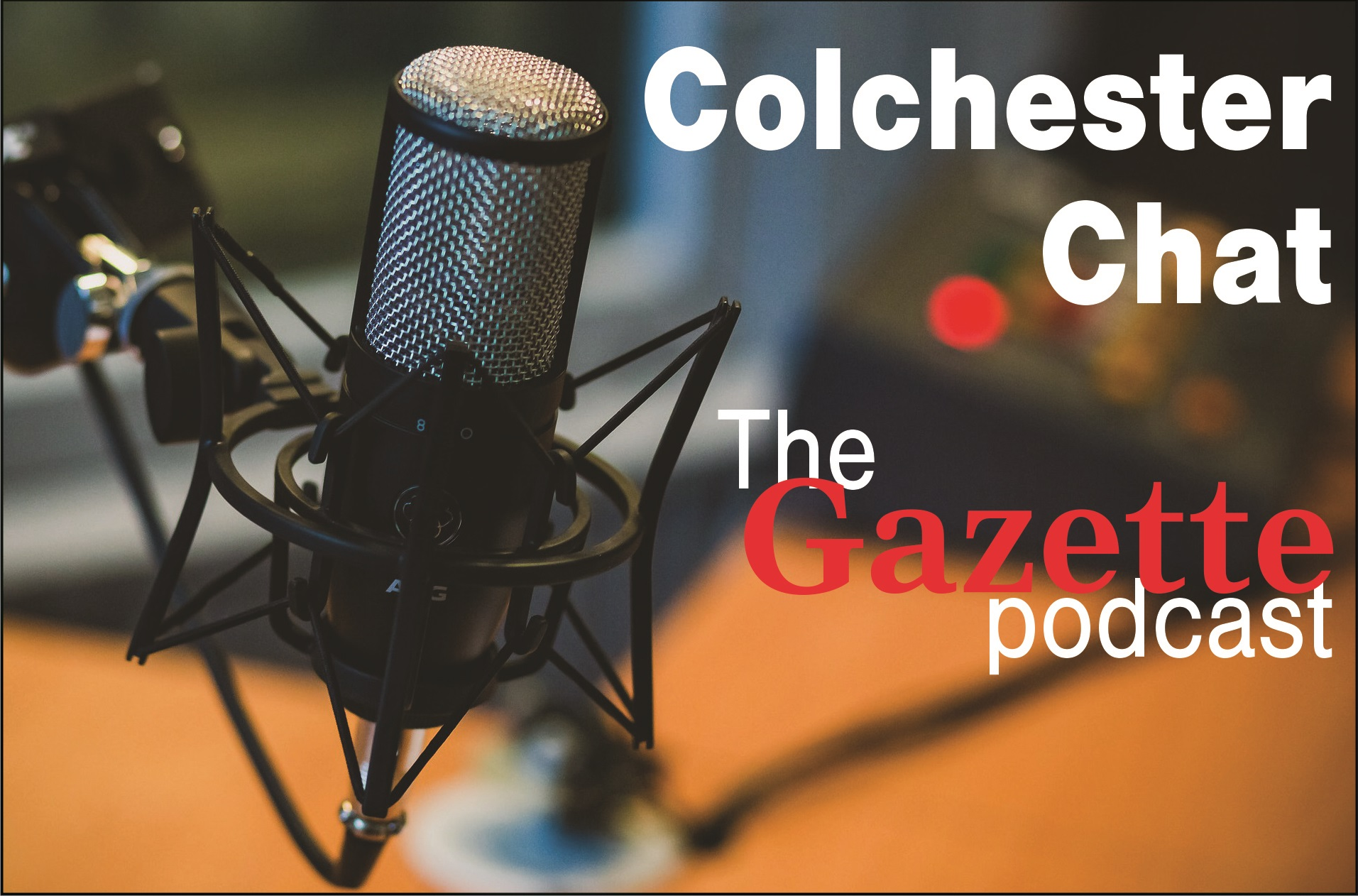 Colchester Chat - the Gazette podcast